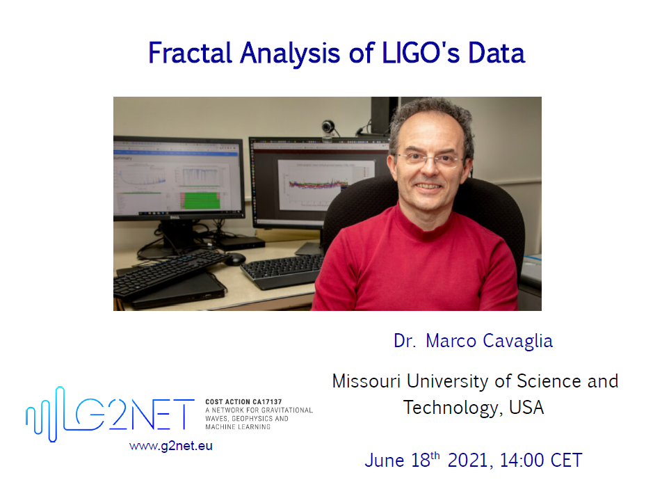 Fractal Analysis of LIGO's Data, Dr Marco Cavaglia (Missouri University of Science and Technology, USA), June 18th 2021 at 14:00 CET.
